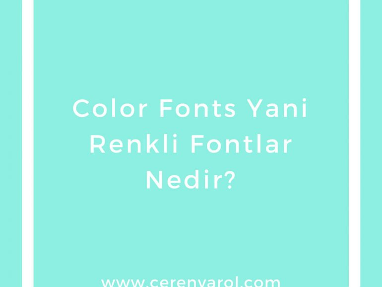 Color Fonts Yani Renkli Fontlar Nedir?