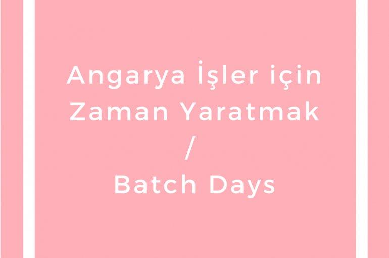 Angarya İşler için Zaman Yaratmak/ Batch Days