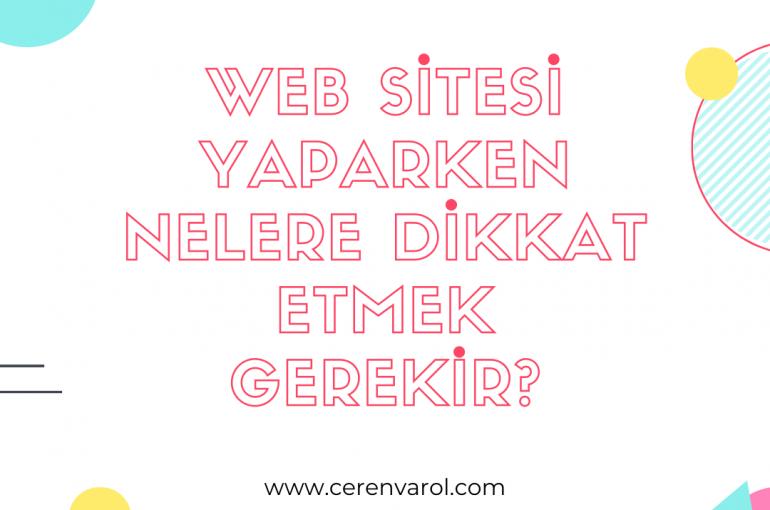 Web Sitesi Yaparken Nelere Dikkat Etmek Gerekir?
